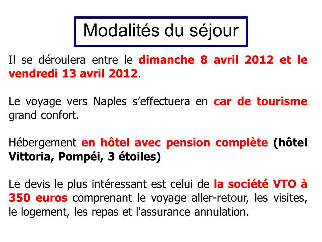 Modalités du séjour Il se déroulera entre le dimanche 8 avril 2012 et le vendredi 13 avril 2012. Le voyage vers Naples seffectuera en car de tourisme