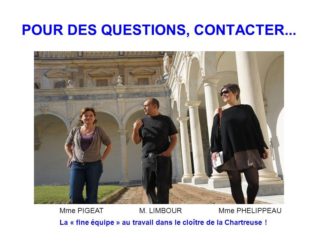 POUR DES QUESTIONS, CONTACTER... Mme PIGEATM. LIMBOURMme PHELIPPEAU La « fine équipe » au travail dans le cloître de la Chartreuse !