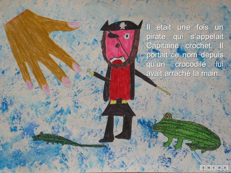 Il était une fois un pirate qui sappelait Capitaine crochet.