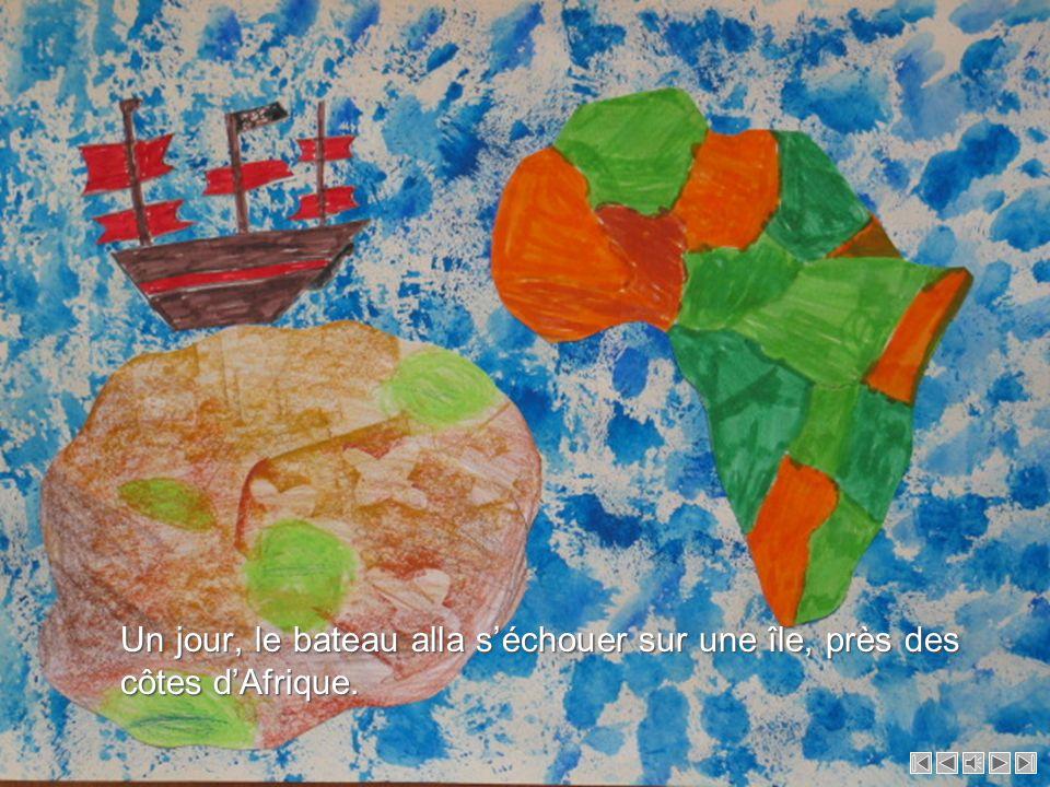 Un jour, le bateau alla séchouer sur une île, près des côtes dAfrique.