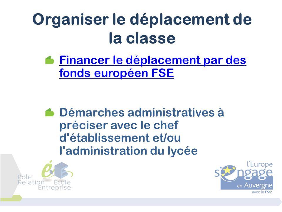 Financer le déplacement par des fonds européen FSE Démarches administratives à préciser avec le chef d'établissement et/ou l'administration du lycée O