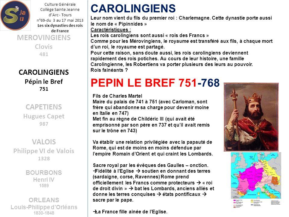 Culture Générale Collège Sainte Jeanne dArc - Tours n°69-du 3 au 17 mai 2013 Les six dynasties des rois de France CAROLINGIENS Leur nom vient du fils
