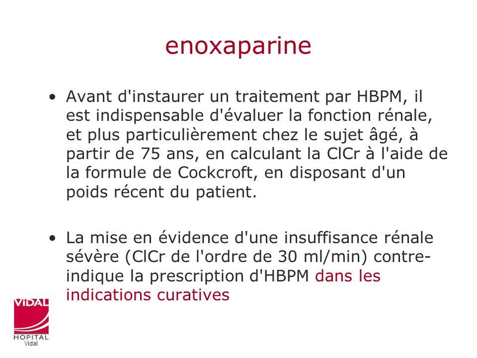 enoxaparine Avant d'instaurer un traitement par HBPM, il est indispensable d'évaluer la fonction rénale, et plus particulièrement chez le sujet âgé, à