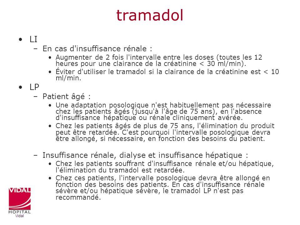 tramadol LI –En cas d'insuffisance rénale : Augmenter de 2 fois l'intervalle entre les doses (toutes les 12 heures pour une clairance de la créatinine