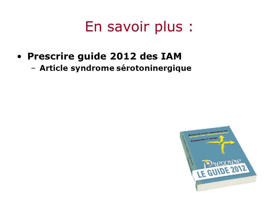 En savoir plus : Prescrire guide 2012 des IAM –Article syndrome sérotoninergique