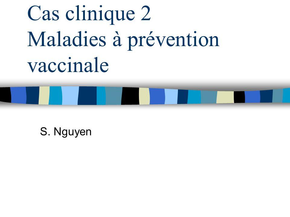 Cas clinique 2 Maladies à prévention vaccinale S. Nguyen
