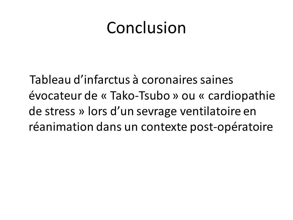 Conclusion Tableau dinfarctus à coronaires saines évocateur de « Tako-Tsubo » ou « cardiopathie de stress » lors dun sevrage ventilatoire en réanimati