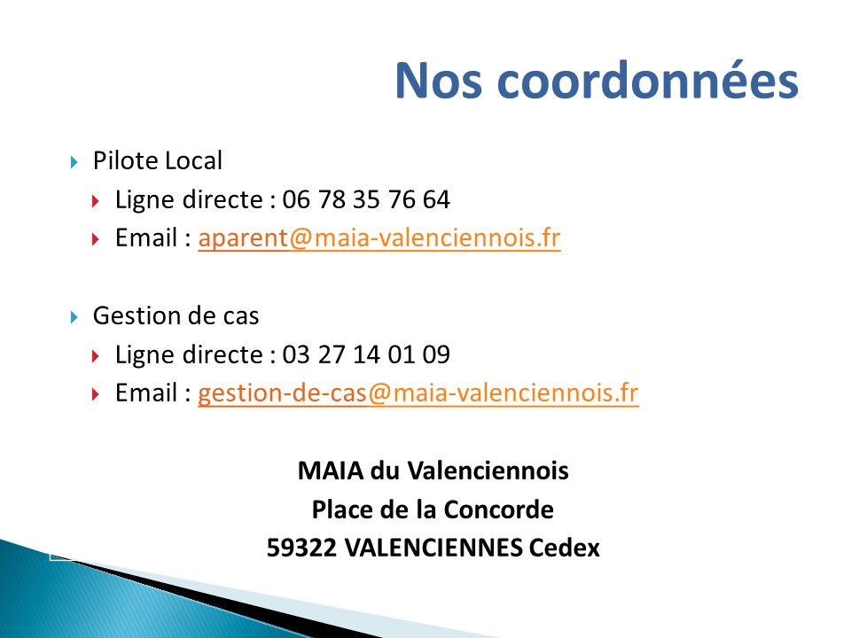 Pilote Local Ligne directe : 06 78 35 76 64 Email : aparent@maia-valenciennois.fr@maia-valenciennois.fr Gestion de cas Ligne directe : 03 27 14 01 09