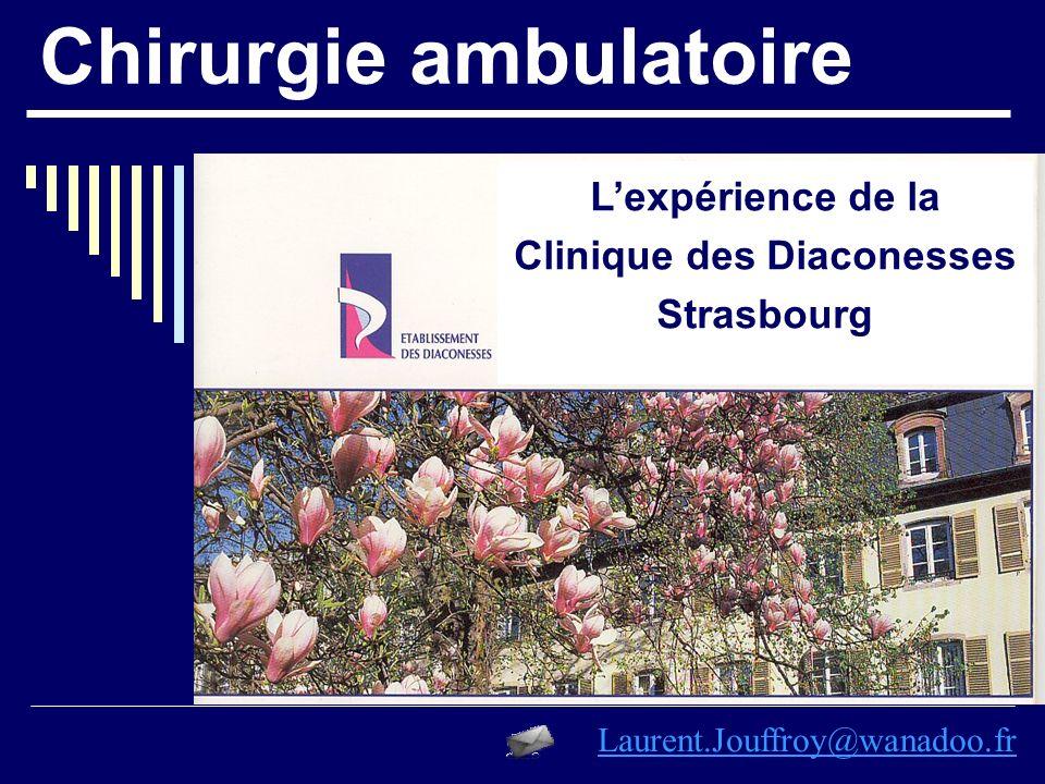 Chirurgie ambulatoire Lexpérience de la Clinique des Diaconesses Strasbourg Laurent.Jouffroy@wanadoo.fr