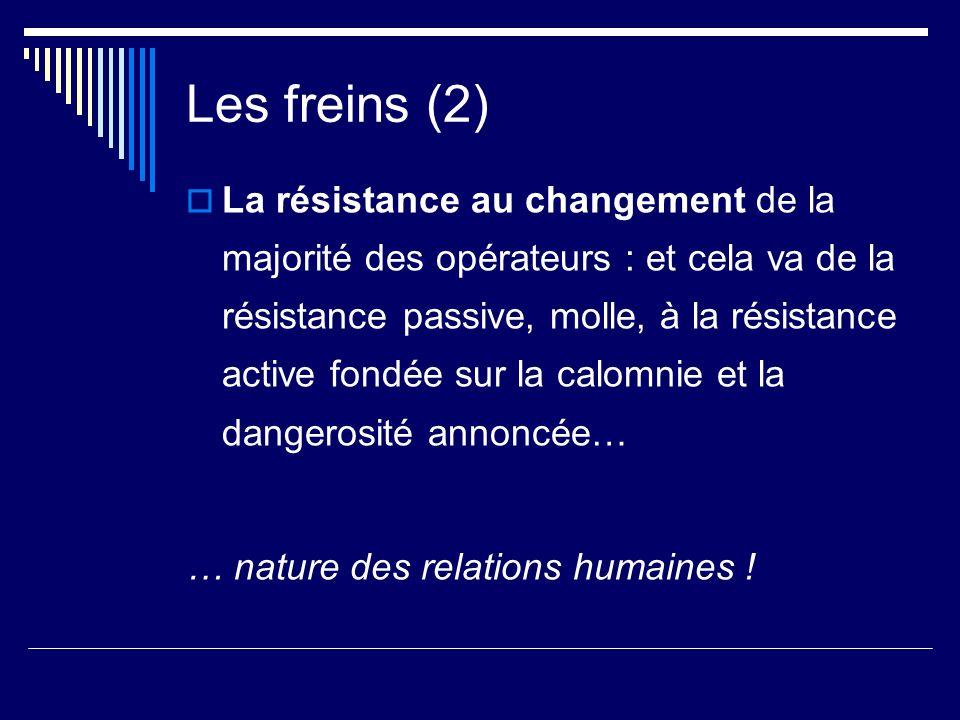 Les freins (2) La résistance au changement de la majorité des opérateurs : et cela va de la résistance passive, molle, à la résistance active fondée s