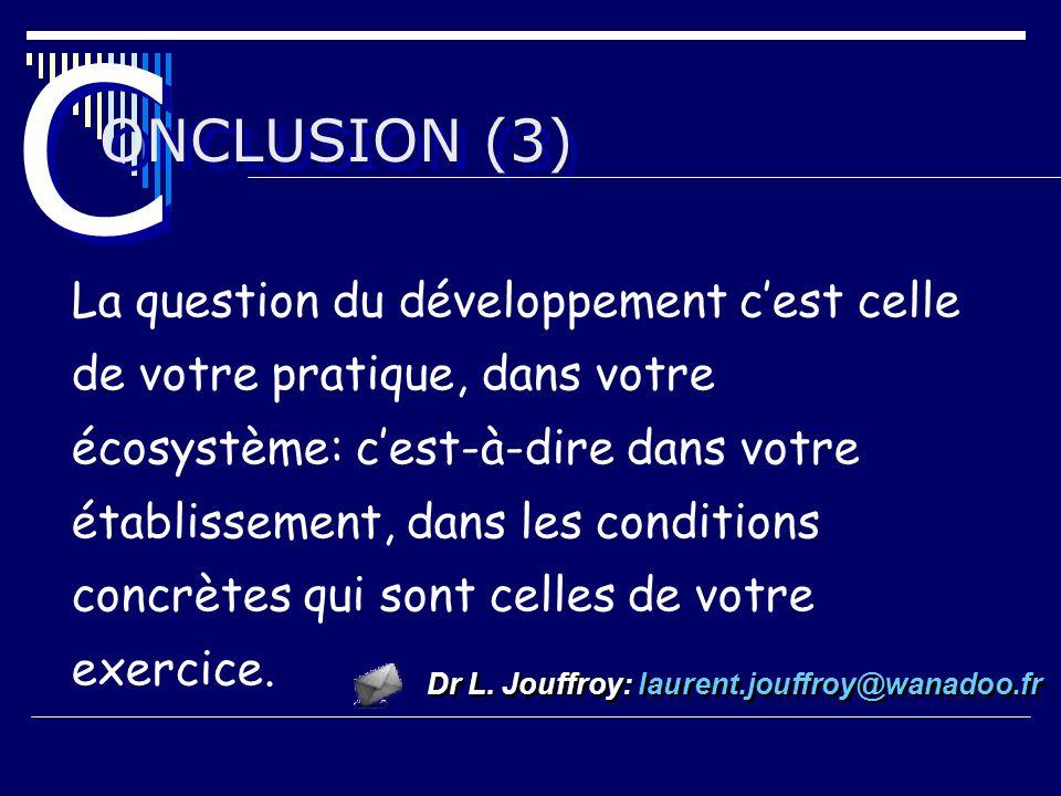 ONCLUSION (3) C C La question du développement cest celle de votre pratique, dans votre écosystème: cest-à-dire dans votre établissement, dans les con