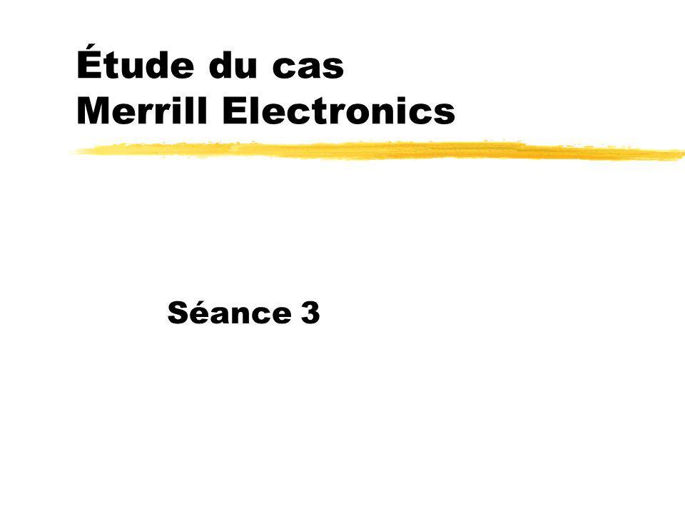 Étude du cas Merrill Electronics Séance 3