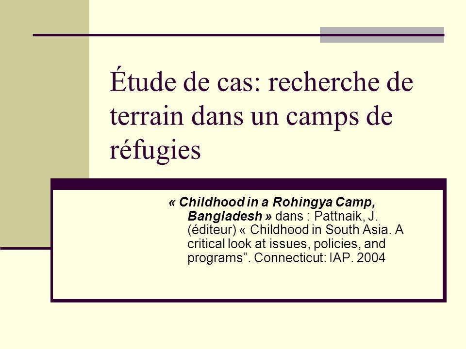 Étude de cas: recherche de terrain dans un camps de réfugies « Childhood in a Rohingya Camp, Bangladesh » dans : Pattnaik, J. (éditeur) « Childhood in