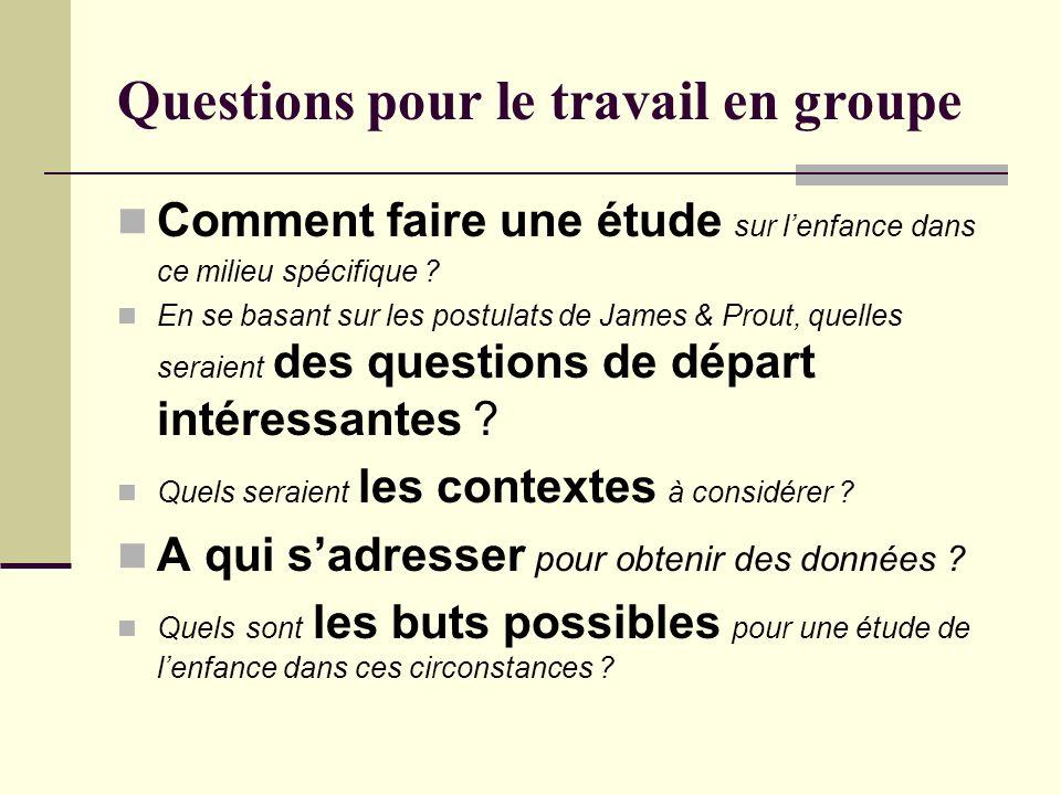 Questions pour le travail en groupe Comment faire une étude sur lenfance dans ce milieu spécifique ? En se basant sur les postulats de James & Prout,