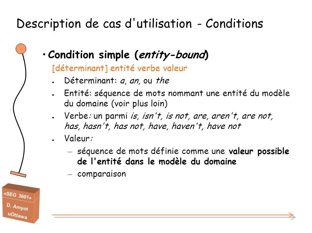 «SEG 3601» D. Amyot uOttawa ' Description de cas d'utilisation - Conditions Condition simple (entity-bound) [déterminant] entité verbe valeur Détermin