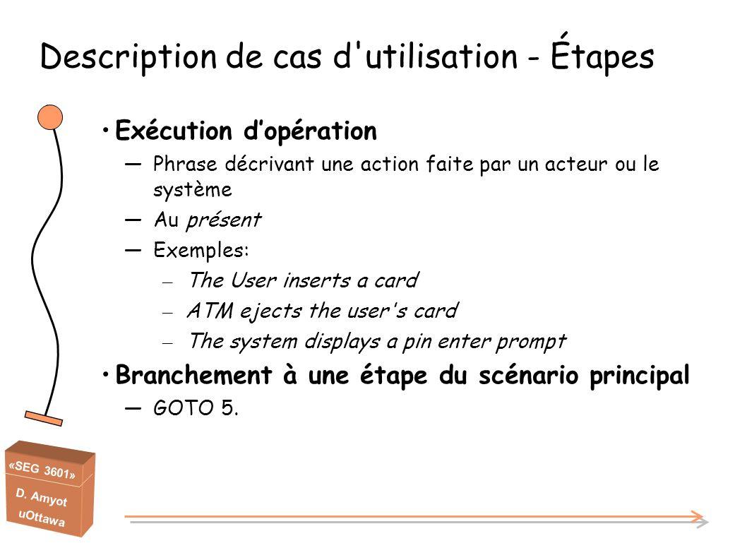 «SEG 3601» D. Amyot uOttawa Description de cas d'utilisation - Étapes Exécution dopération Phrase décrivant une action faite par un acteur ou le systè