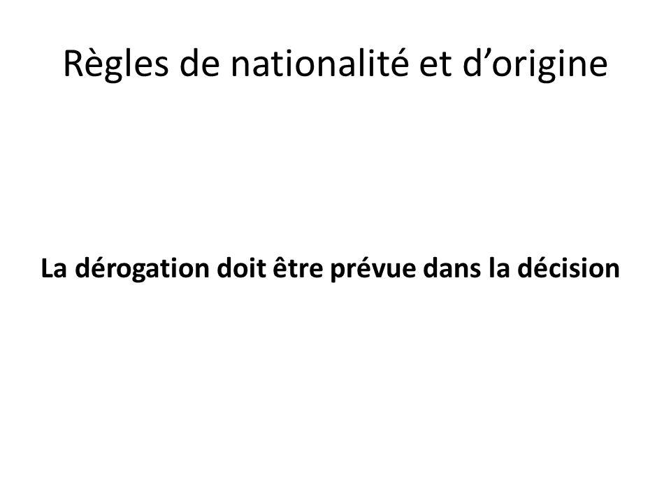 Règles de nationalité et dorigine La dérogation doit être prévue dans la décision
