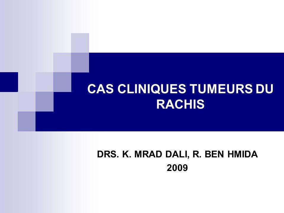 DRS. K. MRAD DALI, R. BEN HMIDA 2009 CAS CLINIQUES TUMEURS DU RACHIS