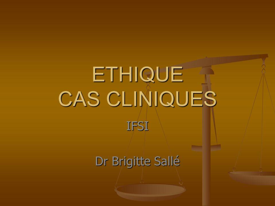 ETHIQUE CAS CLINIQUES IFSI Dr Brigitte Sallé