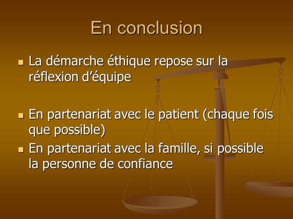 En conclusion La démarche éthique repose sur la réflexion déquipe La démarche éthique repose sur la réflexion déquipe En partenariat avec le patient (