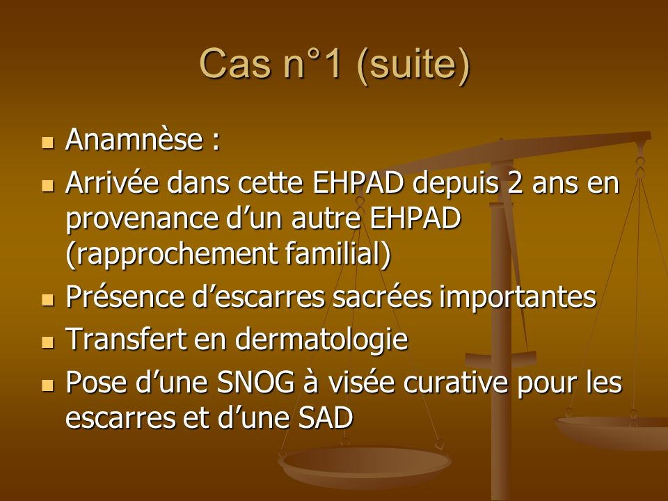 Cas n°1 (suite) Anamnèse : Anamnèse : Arrivée dans cette EHPAD depuis 2 ans en provenance dun autre EHPAD (rapprochement familial) Arrivée dans cette