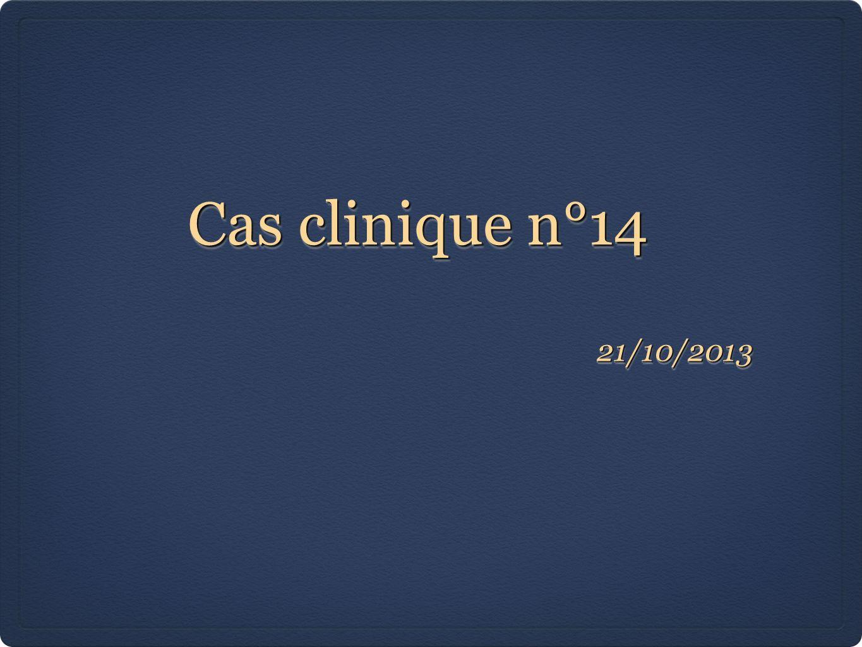 Cas clinique n°14 21/10/201321/10/2013