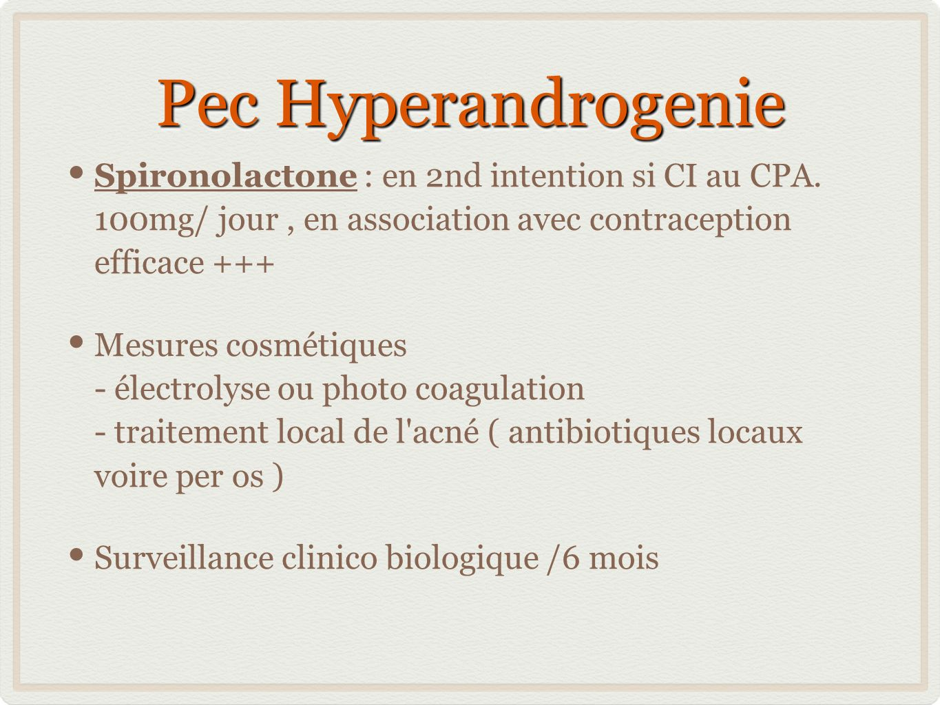Pec Hyperandrogenie Spironolactone : en 2nd intention si CI au CPA. 100mg/ jour, en association avec contraception efficace +++ Mesures cosmétiques -