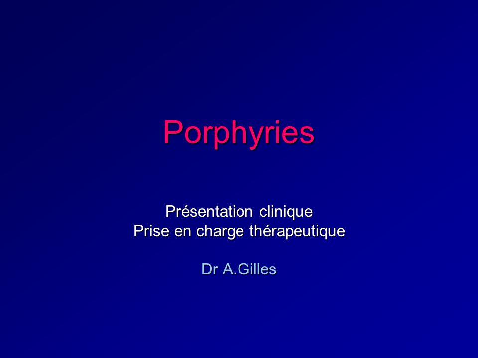 Porphyries Présentation clinique Prise en charge thérapeutique Dr A.Gilles