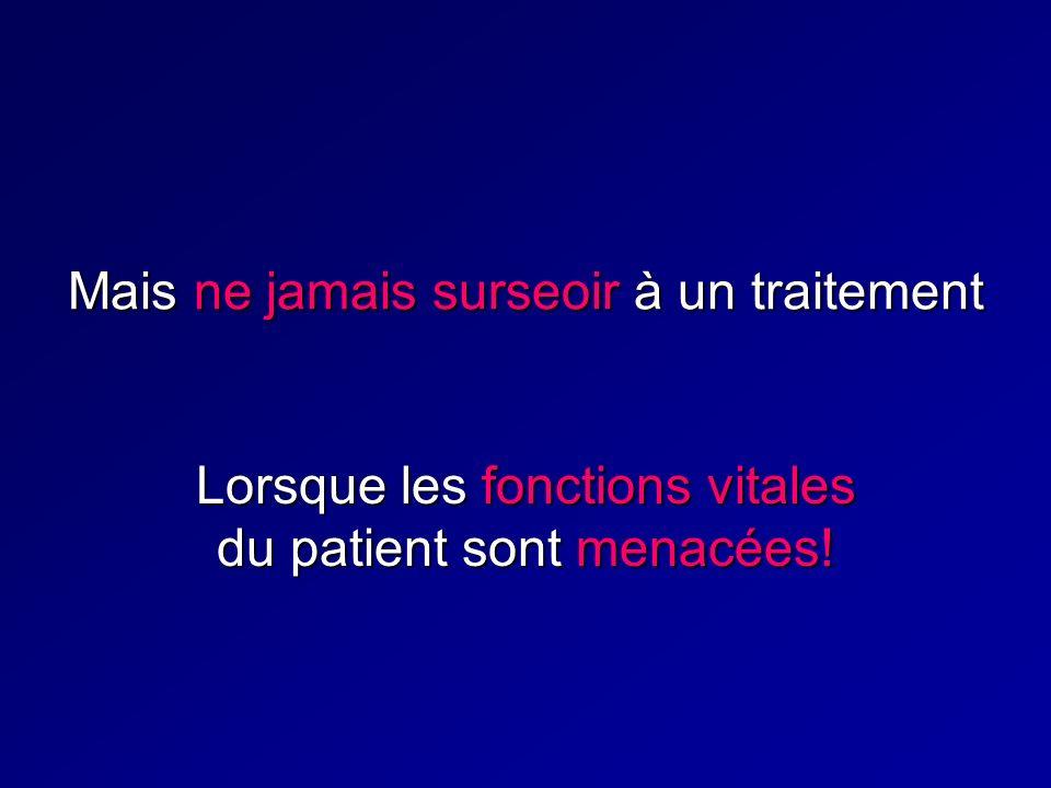 Mais ne jamais surseoir à un traitement Lorsque les fonctions vitales du patient sont menacées!