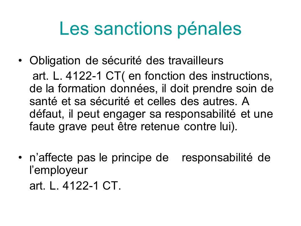 Les sanctions pénales Obligation de sécurité des travailleurs art. L. 4122-1 CT( en fonction des instructions, de la formation données, il doit prendr