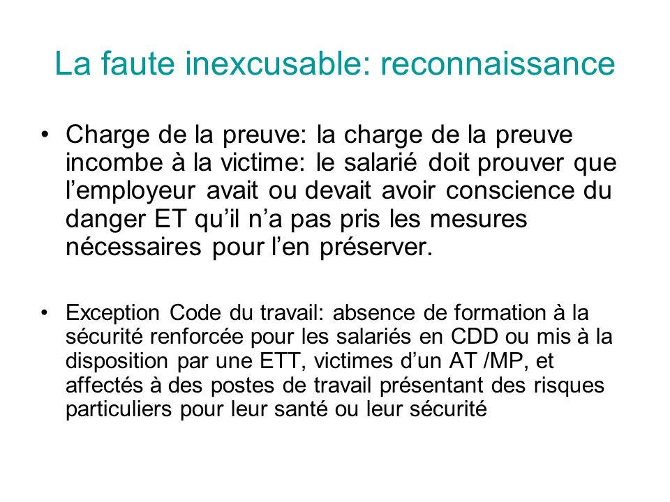 La faute inexcusable: reconnaissance Charge de la preuve: la charge de la preuve incombe à la victime: le salarié doit prouver que lemployeur avait ou