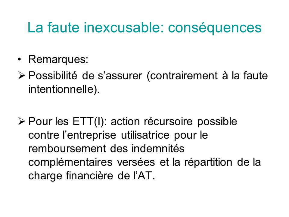 La faute inexcusable: conséquences Remarques: Possibilité de sassurer (contrairement à la faute intentionnelle). Pour les ETT(I): action récursoire po