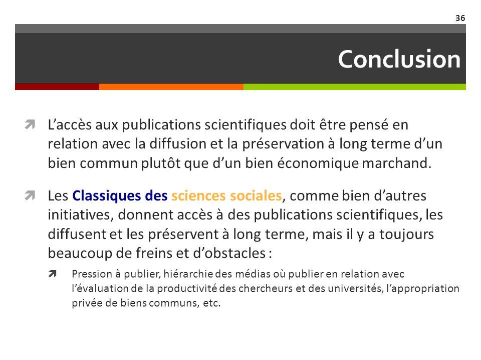 Conclusion Laccès aux publications scientifiques doit être pensé en relation avec la diffusion et la préservation à long terme dun bien commun plutôt que dun bien économique marchand.
