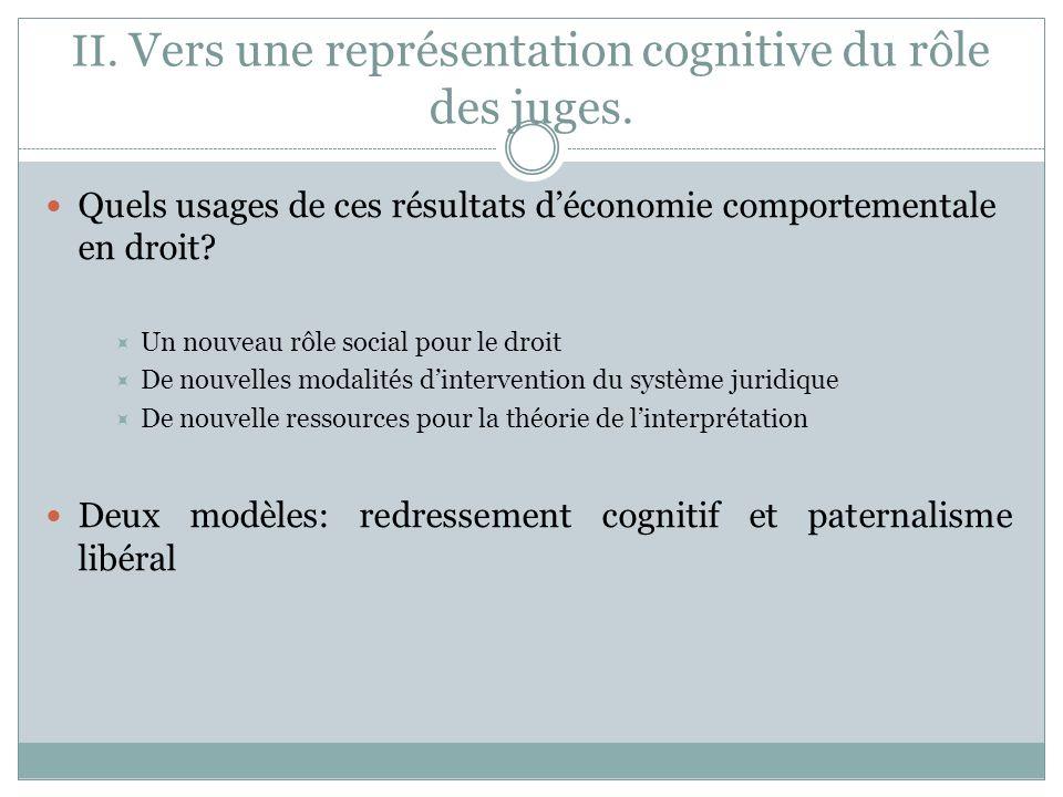 II. Vers une représentation cognitive du rôle des juges. Quels usages de ces résultats déconomie comportementale en droit? Un nouveau rôle social pour