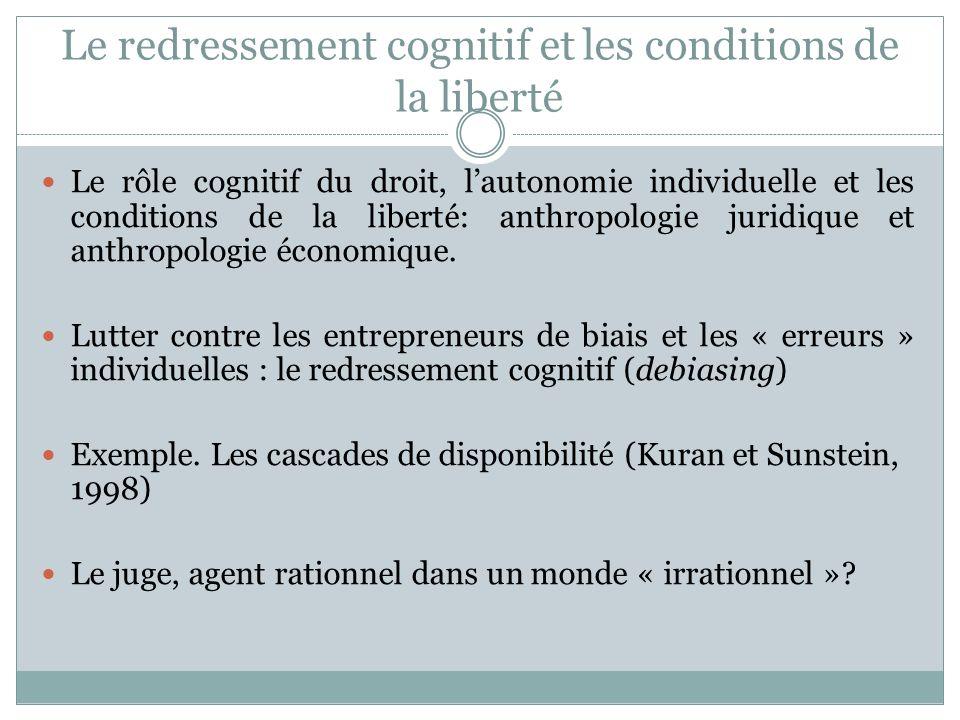 Le redressement cognitif et les conditions de la liberté Le rôle cognitif du droit, lautonomie individuelle et les conditions de la liberté: anthropologie juridique et anthropologie économique.