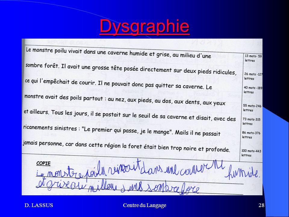 D. LASSUSCentre du Langage28 Dysgraphie