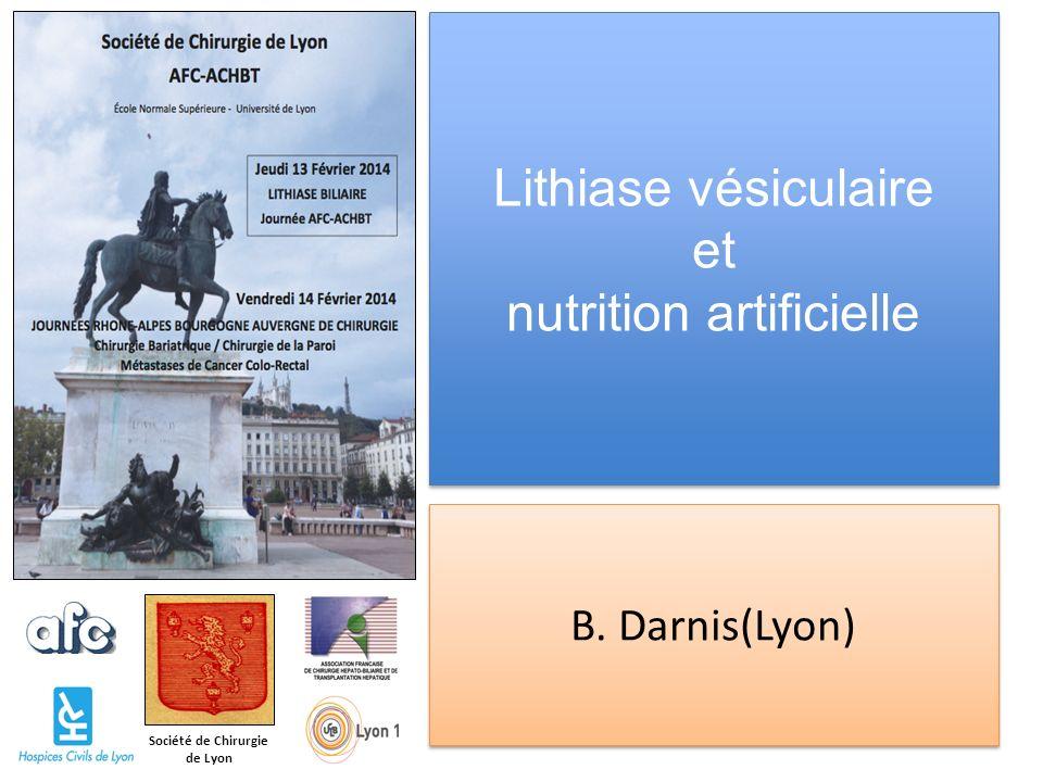 Société de Chirurgie de Lyon Lithiase vésiculaire et nutrition artificielle B. Darnis(Lyon)