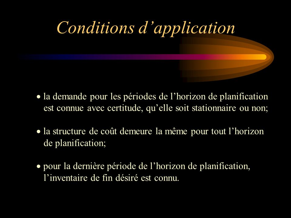 Conditions dapplication la demande pour les périodes de lhorizon de planification est connue avec certitude, quelle soit stationnaire ou non; la struc