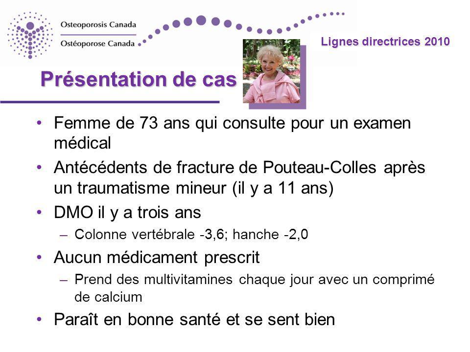2010 Guidelines Lignes directrices 2010 Présentation de cas Femme de 73 ans qui consulte pour un examen médical Antécédents de fracture de Pouteau-Col