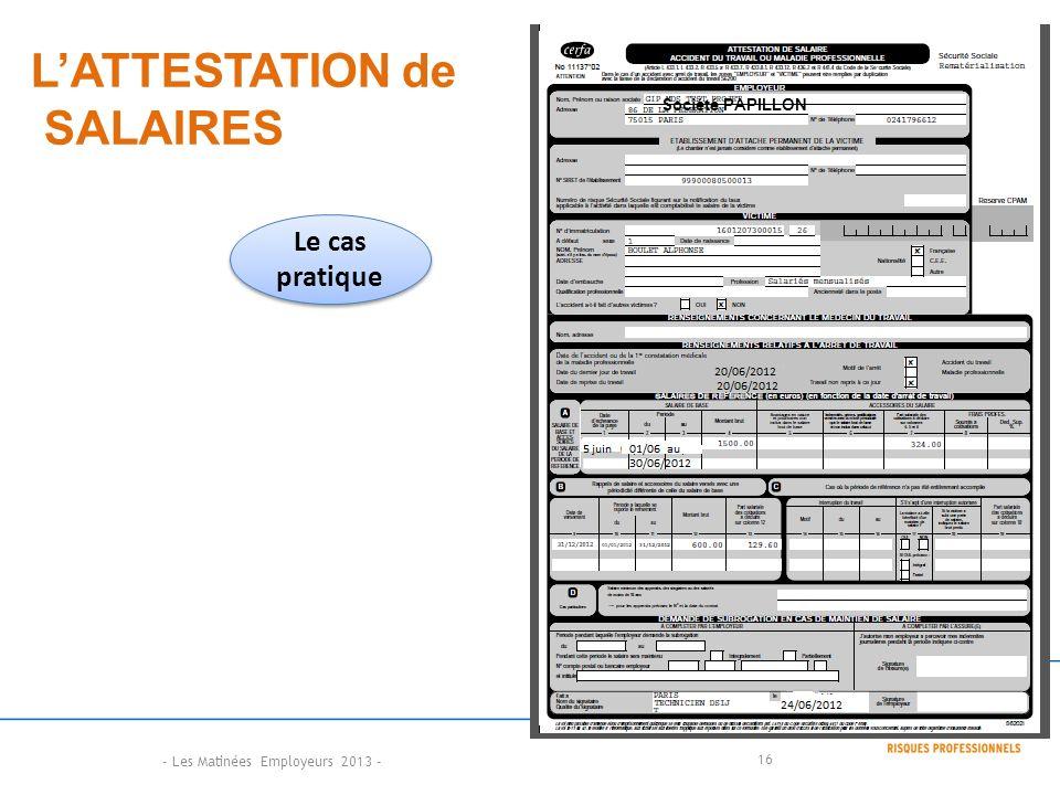 16 LATTESTATION de SALAIRES Le cas pratique Société PAPILLON - Les Matinées Employeurs 2013 -