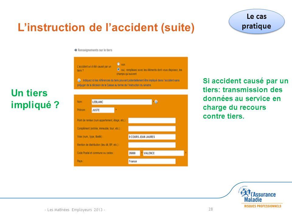 Linstruction de laccident (suite) 28 Si accident causé par un tiers: transmission des données au service en charge du recours contre tiers.