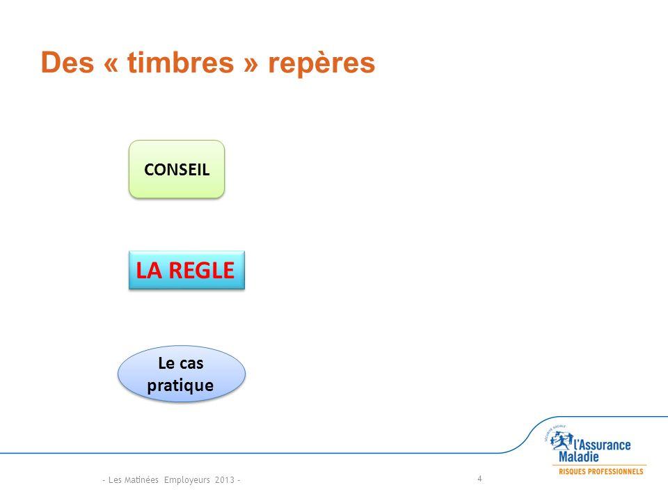 Des « timbres » repères - Les Matinées Employeurs 2013 - 4 CONSEIL Le cas pratique LA REGLE
