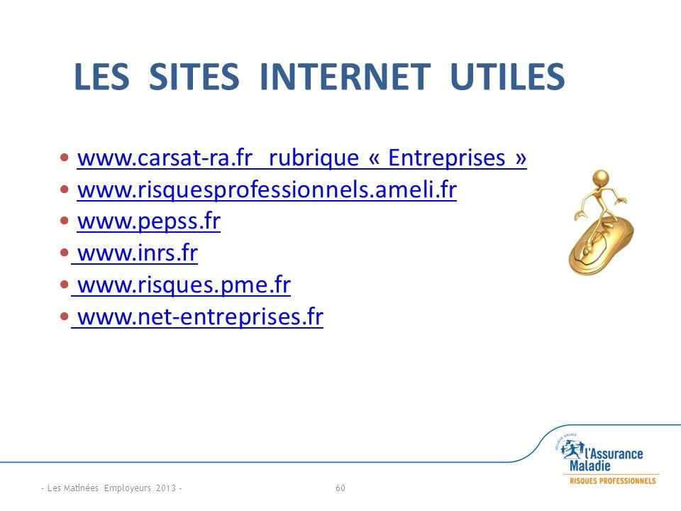 - Les Matinées Employeurs 2013 - LES SITES INTERNET UTILES www.carsat-ra.fr rubrique « Entreprises » www.risquesprofessionnels.ameli.fr www.pepss.fr www.inrs.fr www.risques.pme.fr www.net-entreprises.fr 60