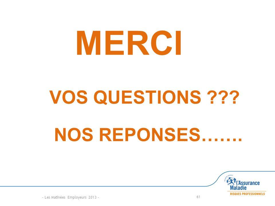 61 VOS QUESTIONS ??? NOS REPONSES……. - Les Matinées Employeurs 2013 - MERCI