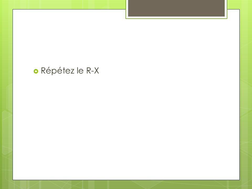 Répétez le R-X
