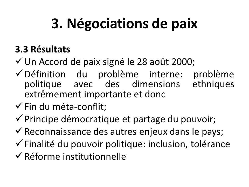3. Négociations de paix 3.3 Résultats Un Accord de paix signé le 28 août 2000; Définition du problème interne: problème politique avec des dimensions