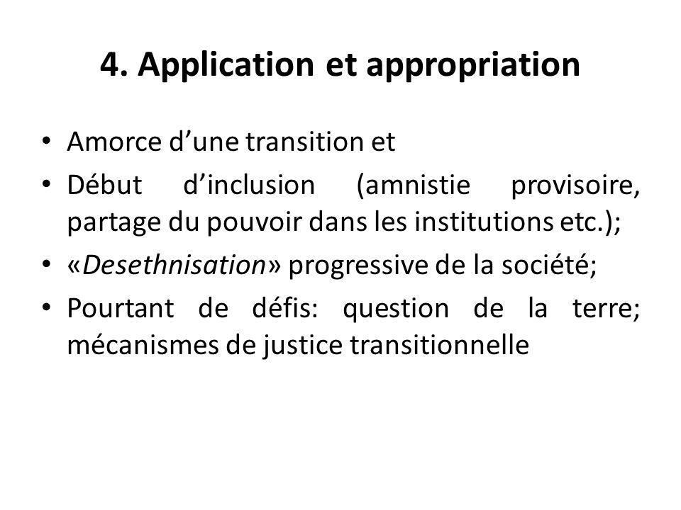 4. Application et appropriation Amorce dune transition et Début dinclusion (amnistie provisoire, partage du pouvoir dans les institutions etc.); «Dese