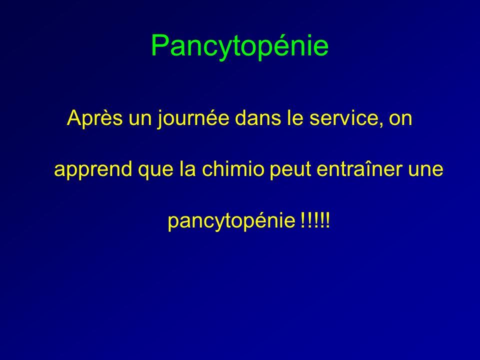 Pancytopénie Après un journée dans le service, on apprend que la chimio peut entraîner une pancytopénie !!!!!