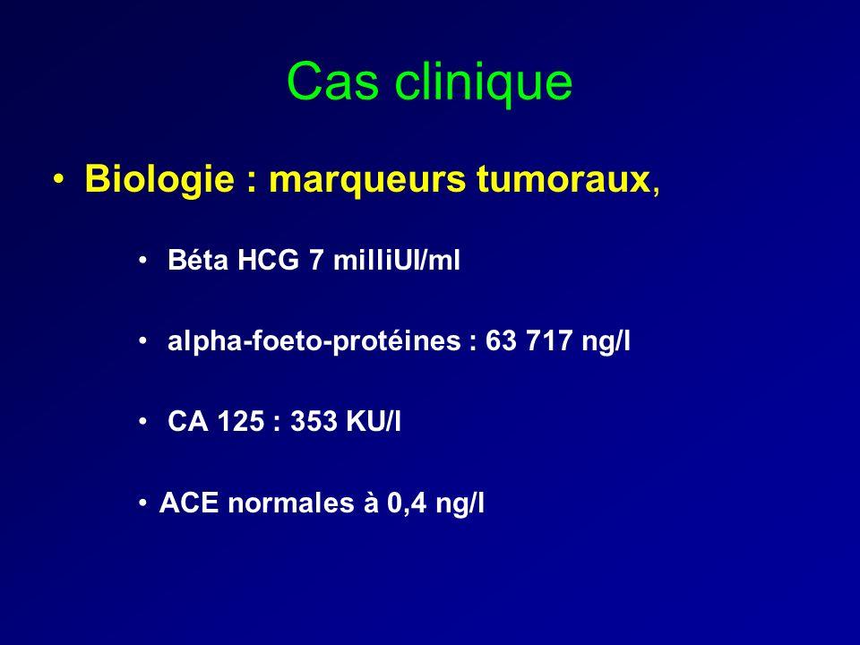 Cas clinique Biologie : marqueurs tumoraux, Béta HCG 7 milliUI/ml alpha-foeto-protéines : 63 717 ng/l CA 125 : 353 KU/l ACE normales à 0,4 ng/l