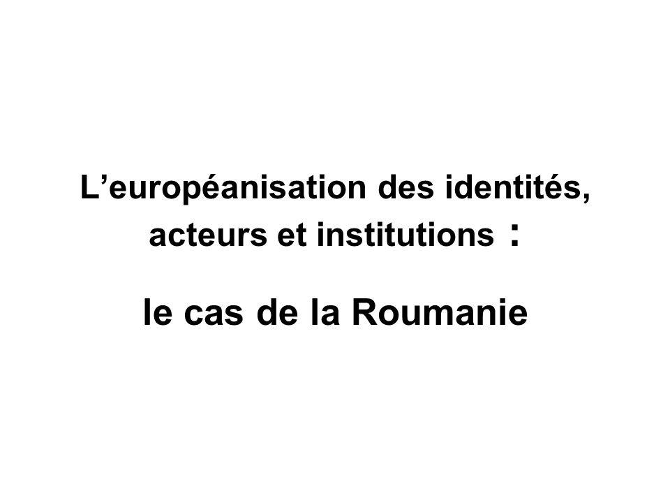 Leuropéanisation des identités, acteurs et institutions : le cas de la Roumanie